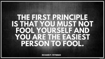 th_richard_p_feynman_quote_the_first_principle_is_that_you_must_not_fool_yourself_and_you_are_the_easiest_person_to_fool_5645